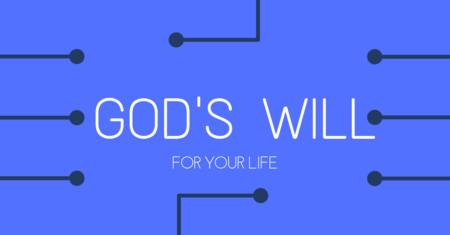 GOD'S WILL FOR YOUR LIFE