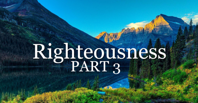 RIGHTEOUSNESS PART 3