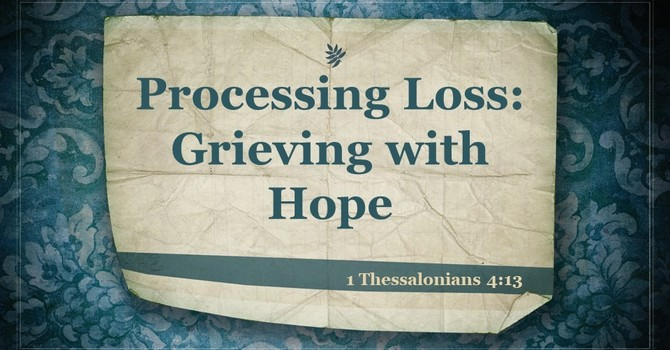 Processing Loss ~ Grieving with Hope