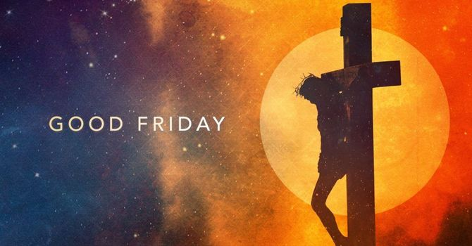 Good Friday Worship - April 10, 2020
