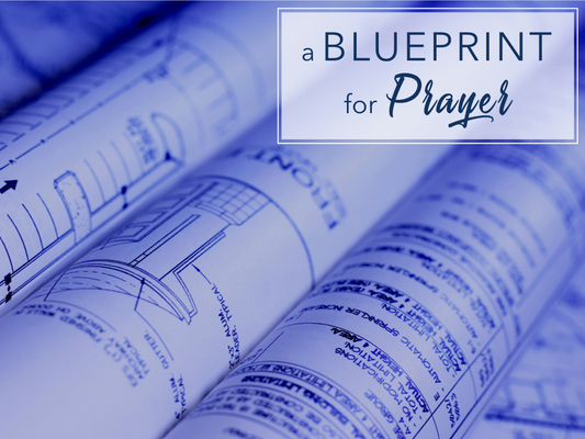 A Blueprint For Prayer