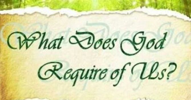 What does God require of us?