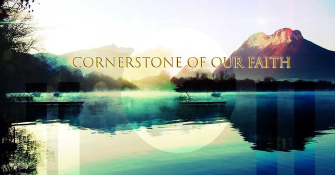 Cornerstone of our Faith