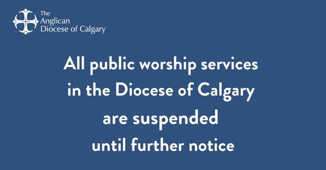 All public worship services in the Diocese of Calgary are suspended until further notice  image