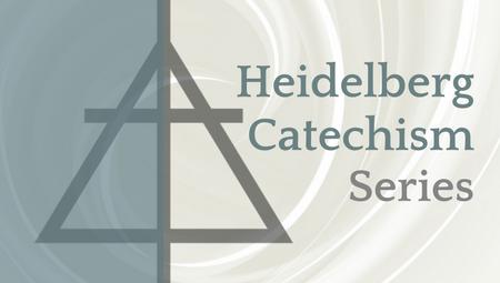 Heidelberg Catechism Series