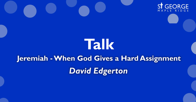 """Talk """"Jeremiah - When God Gives a Hard Assignment"""" image"""