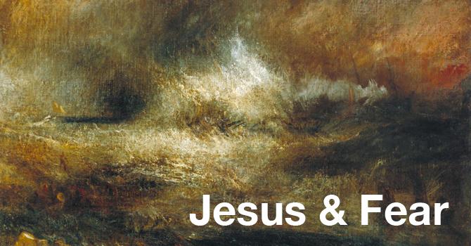 Jesus & Fear - Part Two
