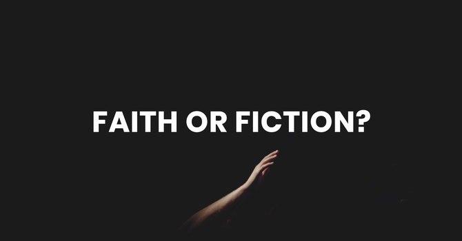 Faith or Fiction?