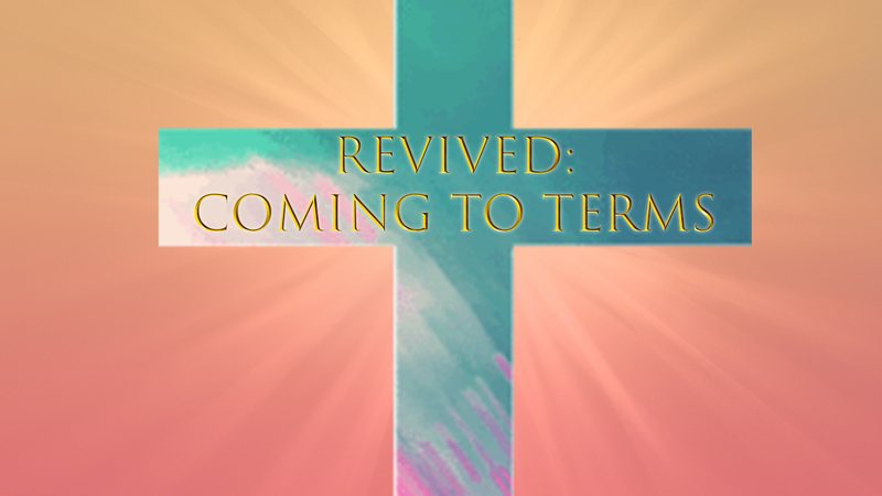 REVIVED: Coming to Terms