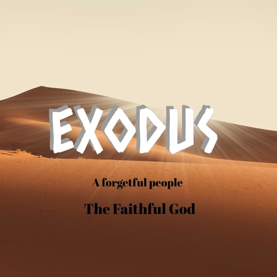 Exodus: A Forgetful People — The Forgiving God