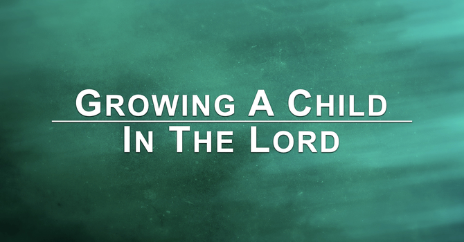 Growing Up A Child In The Lord