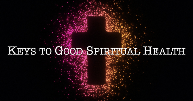 Keys To Good Spiritual Health