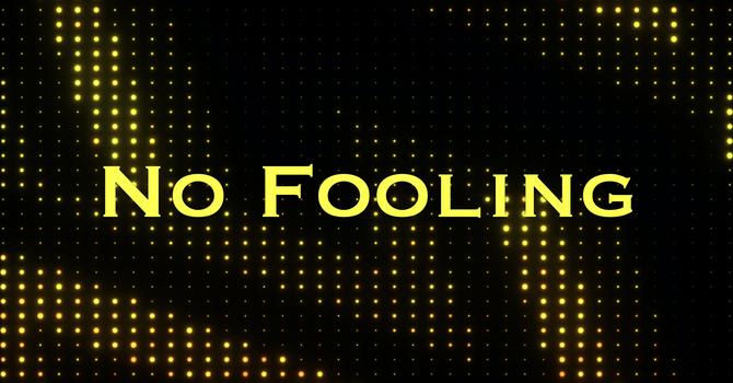 No Fooling