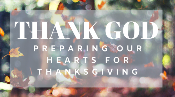 Thank God: Preparing Our Hearts for Thanksgiving