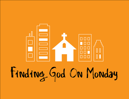 Finding God On Monday