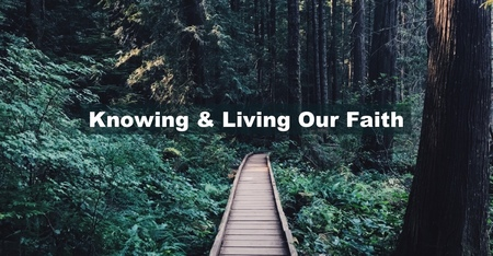Knowing & Living Our Faith