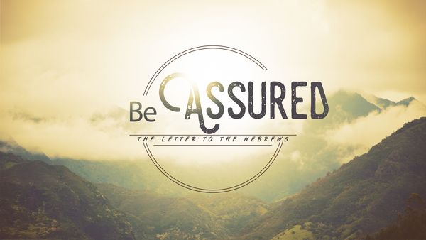 Be Assured:  The Letter To The Hebrews