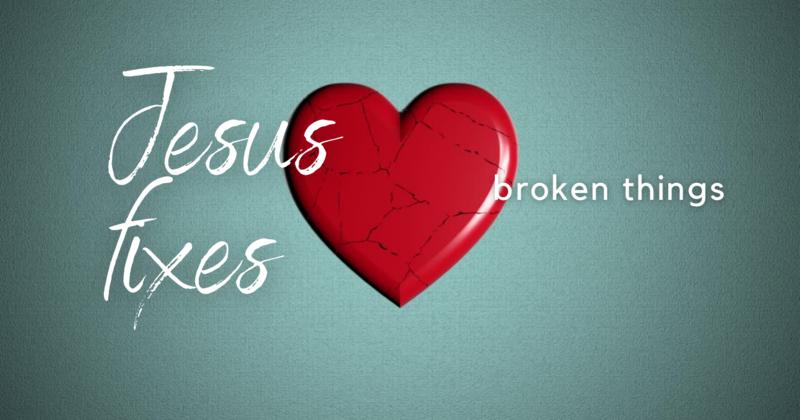 Jesus Fixes Broken Things