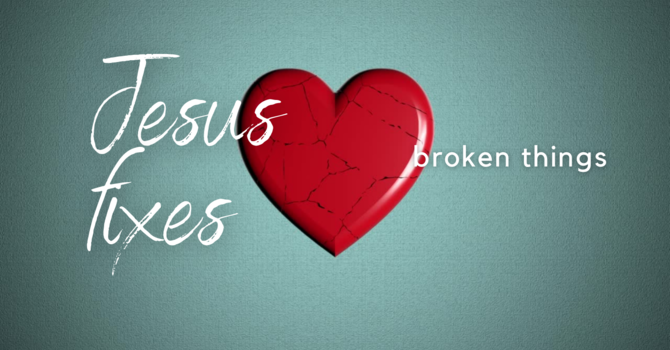 Jesus Fixes Broken Things