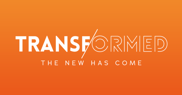Transformed: The New Has Come