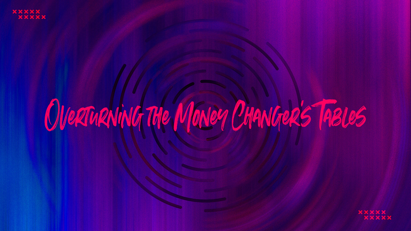 Overturning the Money Changer's Tables