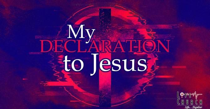 My Declaration To Jesus