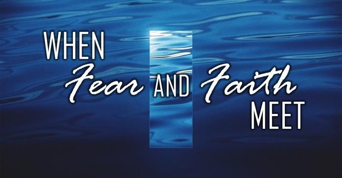 When Fear and Faith Meet