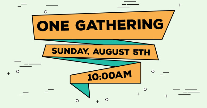 ONE GATHERING AT 10AM THIS WEEK! image