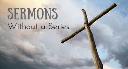 Sermons Without a Series