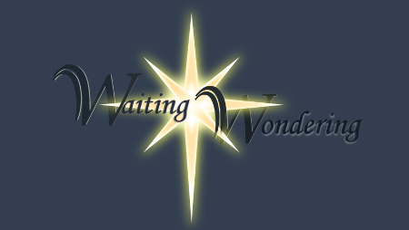 Advent 2017... Waiting & Wondering