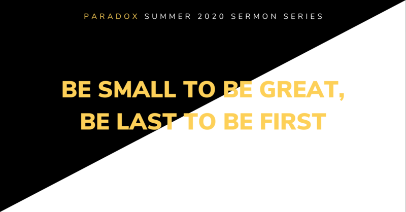 2 Be Small to be Great - Be Last to be First