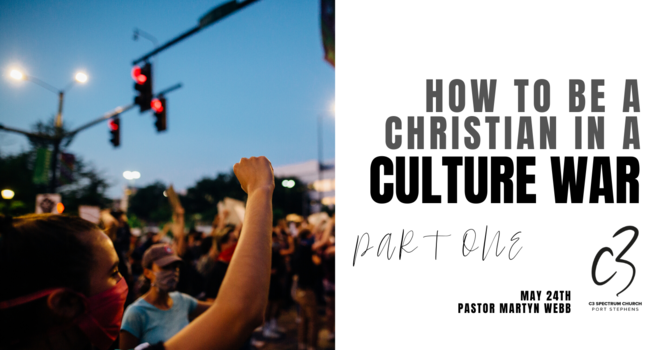 How to be a Christian in a Culture War - Part One