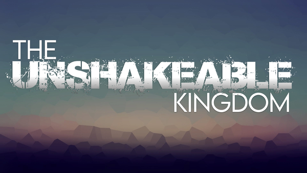 The Unshakeable Kingdom