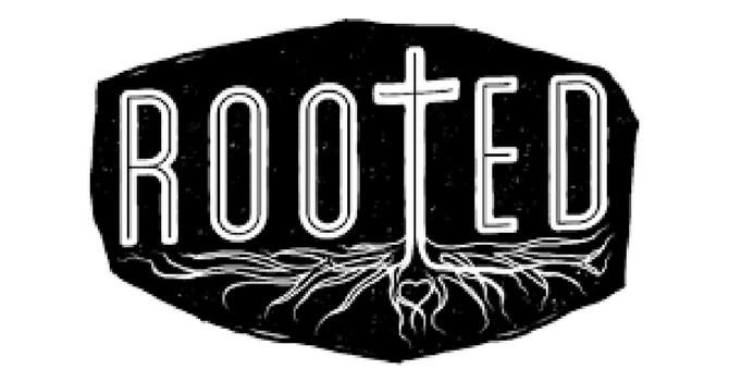 Rooted (grades 9-12)