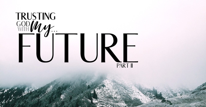 Trusting God with my Future Part 2