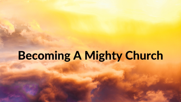 Becoming A Mighty Church