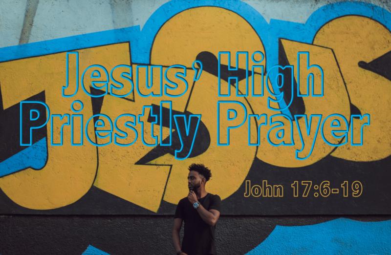 Jesus' High Priestly Prayer
