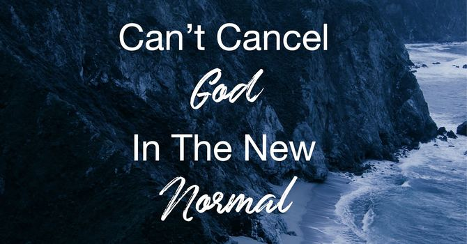 Can't Cancel God In The New Normal