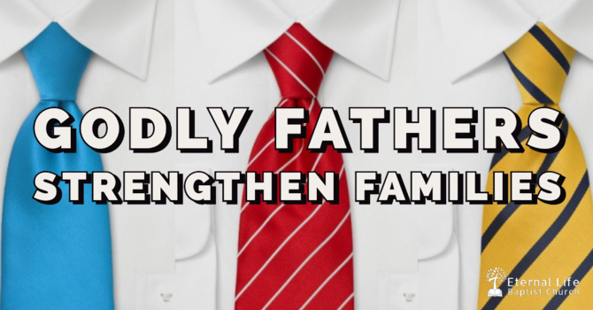 Godly Fathers Strengthen Families