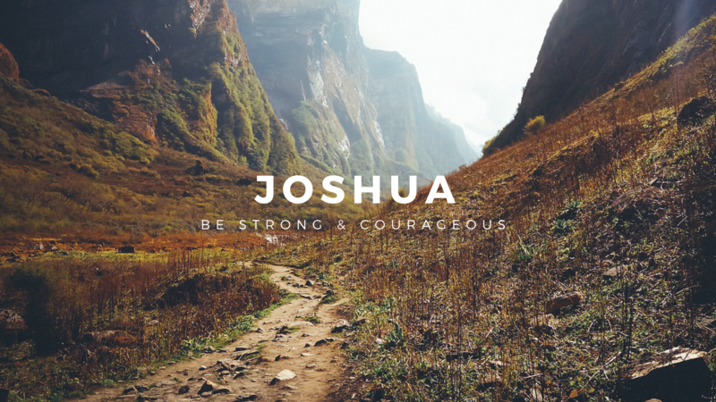 Joshua 1 Be Strong and Courageous