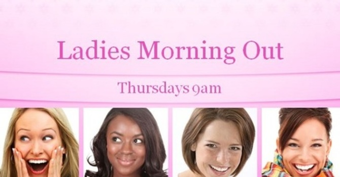Ladies Morning Out (LMO)