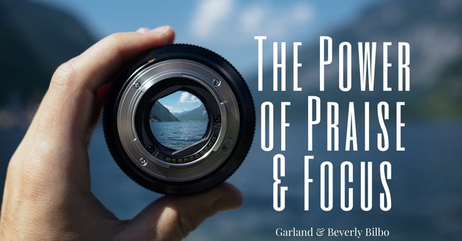 """The Power of Praise & Focus"""