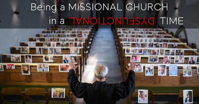 Being a Missional Church in a Dysfunctional time