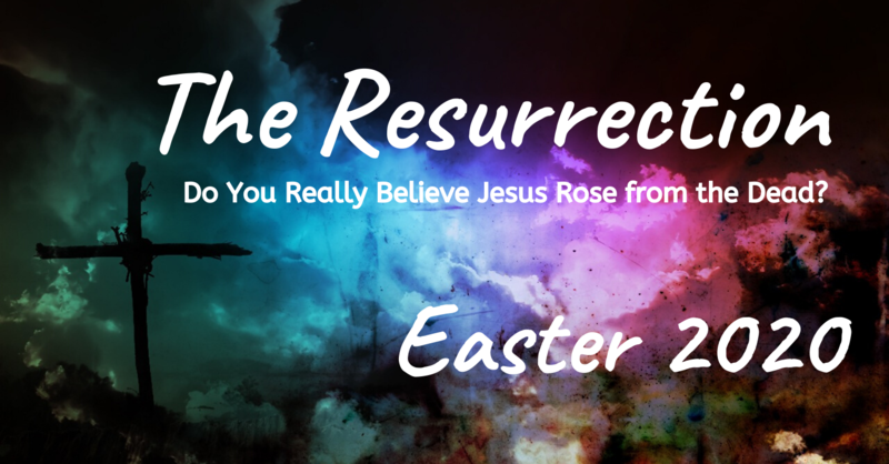 The Resurrection: Do You Really Believe Jesus Rose From the Dead?