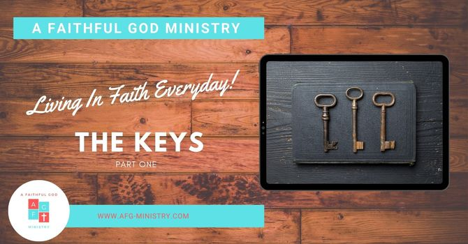 A Faithful God Ministry: The Keys, Part 1 - E052
