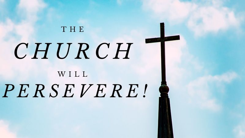 The Church Will Persevere!