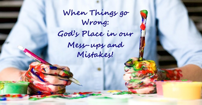 When Things go Wrong: God's Place in our Mess-ups and Mistakes!  image