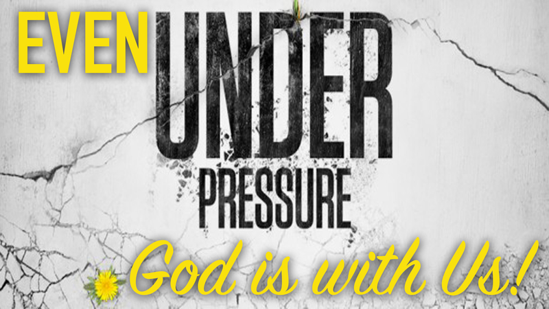 Even under pressure, God is with us!