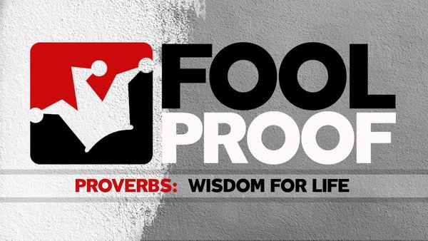 Fool Proof - Proverbs:  Wisdom For Life
