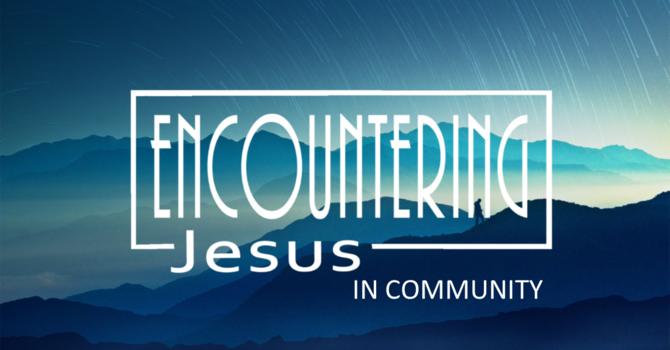 ENCOUNTERING JESUS IN COMMUNITY